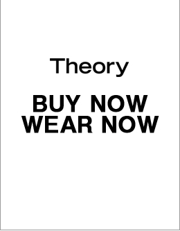 Theory BUY NOW  WEAR NOW