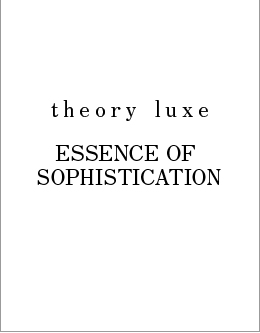 theory luxe ESSENCE OF SOPHISTICATION